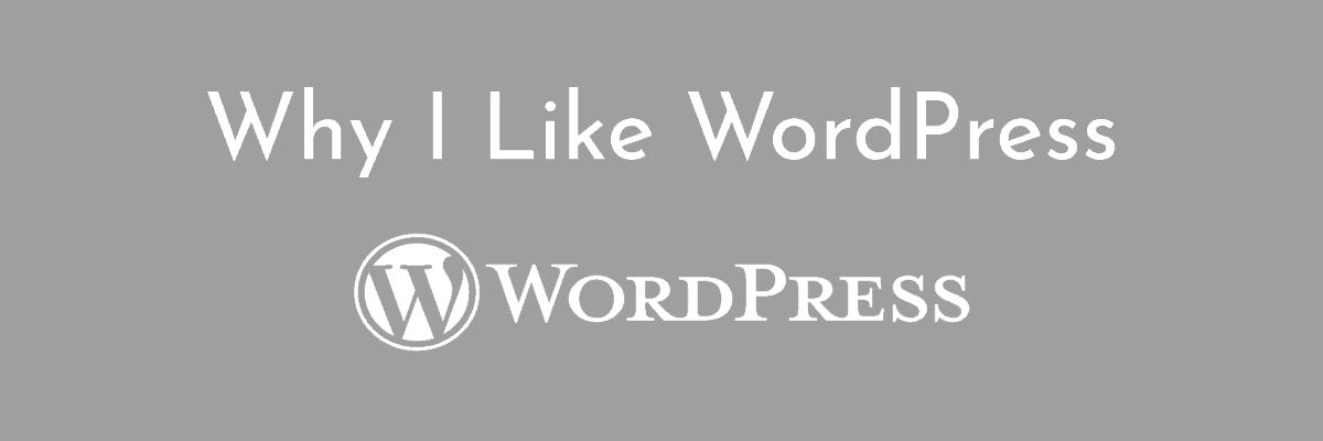 Why I Like WordPress