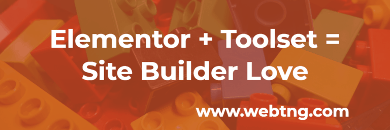 Elementor and Toolset Equals Site Builder Love