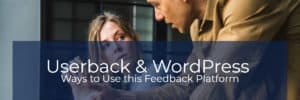 Userback and WordPress – Ways to Use this Feedback Platform