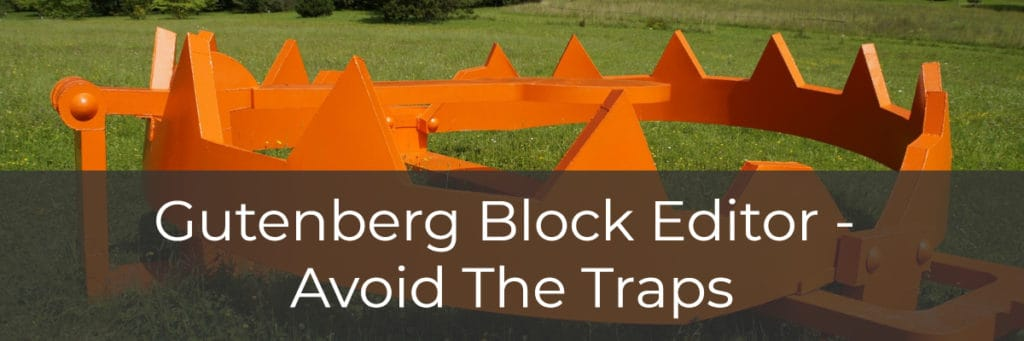 Gutenberg Block Editor - Avoid the Traps