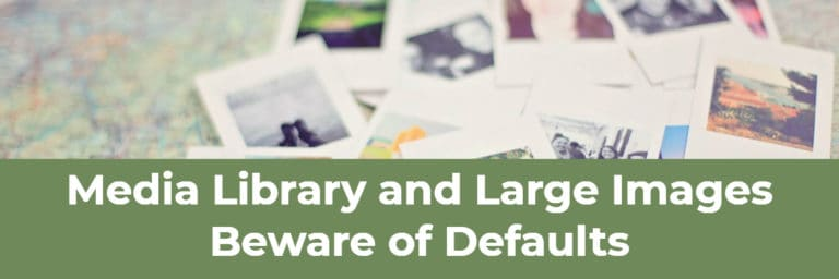 Media Library and Large Images – Beware the Defaults