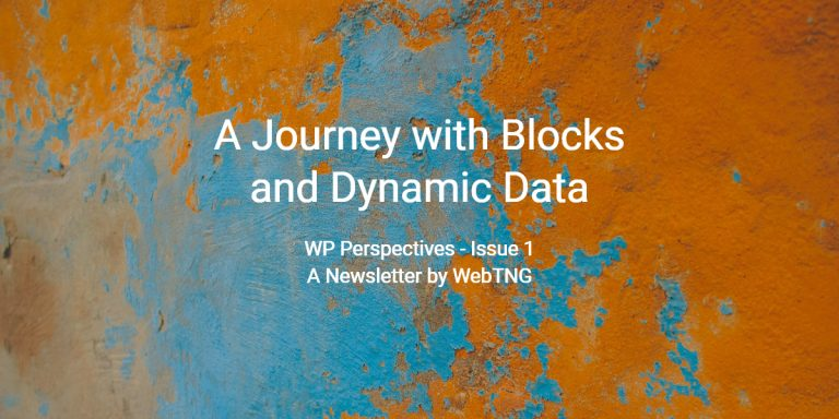 A Journey with Blocks and Dynamic Data – WebTNG Newsletter Issue 1