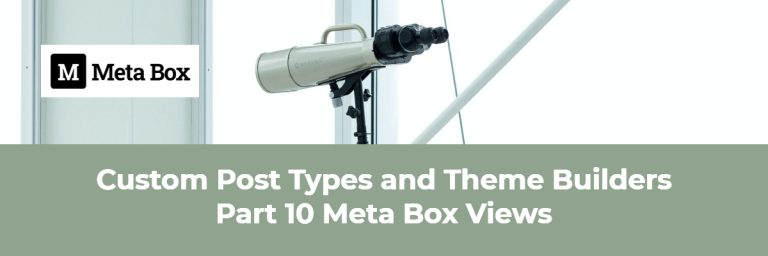 Custom Post Types and Theme Builders Part 10 Meta Box Views