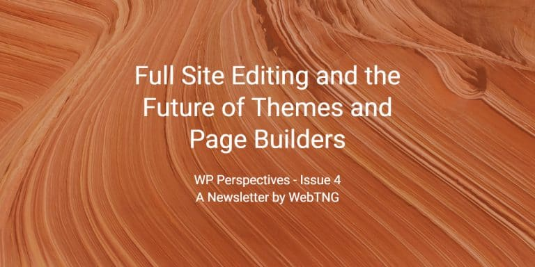 WP Perspectives Issue 4: Full Site Editing and the Future of Themes and Page Builders